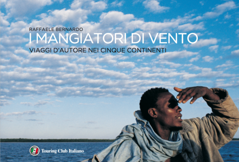 I mangiatori di vento: i 5 continenti raccontati da Raffaele Bernardo